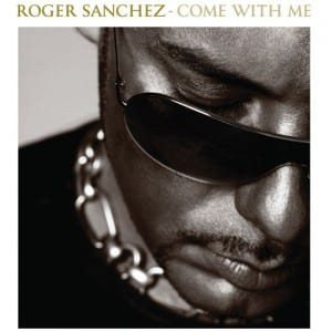 Roger Sanchez - Come with Me (2006)